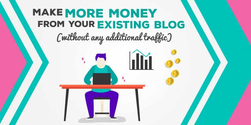 Make more money from your existing blog